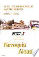 Plan de desarrollo participativo, 2002-2012: Parroquia Aloasí