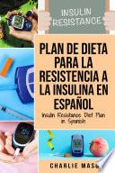 Plan De Dieta Para La Resistencia A La Insulina En Español/Insulin Resistance Diet Plan in Spanish: Guía sobre cómo acabar con la diabetes (Spanish Edition)