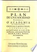 Plan de una sociedad economica o academia de agricultura, ciencias, y artes utiles