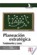 Planeación estratégica. Fundamentos y casos