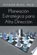 Planeacion Estrategica Para Alta Direccion