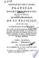 Pláticas dogmático-morales en que se exponen los sacramentos de la iglesia, según el espíritu del evangelio: y II. Exposición del Credo