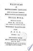Pláticas o instrucciones familiares sobre la oraciones y ceremonias del Santo Sacrificio de la Misa
