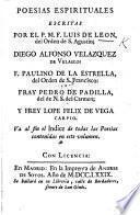 Poesias espirituales escritas por el P. M. F. Luis de Leon ... Diego Alfonso Velazquez de Velasco; F. Paulino de la Estrella ... Fray Pedro de Padilla ... y Frey L. F. de Vega Carpio
