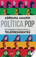 Política pop de líderes populistas a telepresidentes