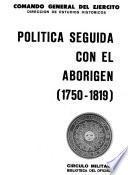 Política seguida con el aborígen: 1750-1819