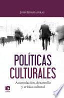 Políticas culturales. Acumulación, desarrollo y crítica cultural