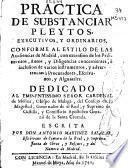 Practica de substanciar pleytos, executivos, y ordinarios conforme al estilo de las Audiencias de Madrid ...