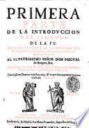 Primera parte de la introduccion del simbolo de la fe. En ella se trata de la creacion del mundo ... compuesto por el muy reuerendo padre maestro fray Luis de Granada ...