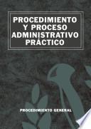 Procedimiento y proceso administrativo práctico