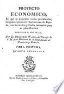 Proyecto económico en que se proponen varias providencias, dirigidas a promover los intereses de España, con los medios y fondos necesarios para su plantificación, escrito en el año de 1762