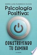 Psicología Positiva: construyendo tu camino