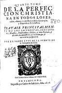 Quarto tomo de la perfeccion christiana en todos los estados, oficios y ministerios de la jerarquia y republica eclesiastica