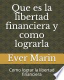 Que es la libertad financiera y como lograrla