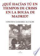 ¿Qué hacías tú en tiempos de crisis en la Bolsa de Madrid?