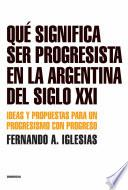 Qué significa ser progresista en la Argentina del siglo 21