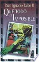 Que todo es imposible
