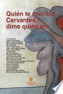 Quién te escribía, Cervantes, dime quién era