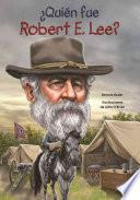 Quin fue Robert E. Lee?/ Who was Robert E. Lee?