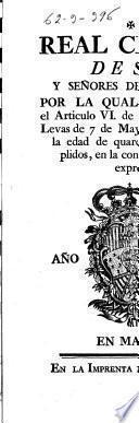 Real cedula de S.M. y señores del Consejo, por la qual se amplia el Articulo VI, de la Ordenanza de Levas de 7 de Mayo de 1775, hasta la edad de quarenta años cumplidos, en la conformidad que expresa