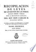 Recopilacion de leyes de los reynos de las Indias, mandadas imprimir y publicar por la Magestad Católica del Rey Don Carlos II ...