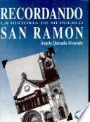 Recordando la historia de mi pueblo San Ramón