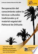Recuperación del conocimiento sobre las técnicas culturales tradicionales y el material vegetal del Palmeral de Orihuela