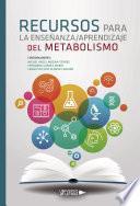 Recursos para la enseñanza/aprendizaje del metabolismo