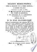 Relacion médico-política sobre la aparicion de la fiebre amarilla, á últimos de julio y principios de agosto de 1821, en las tripulaciones de los buques del puerto de Barcelona, y sus progresos en la Barceloneta é introduccion en la ciudad