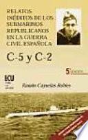 Relatos inéditos de los submarinos republicanos en la guerra civil española. C-2 y C-5