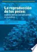 REPRODUCCION EN PECES ASPECTOS BASICOS Y SUS APLICACIONES