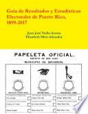 Resultados y Estadisticas Electorales de Puerto Rico, 1899-2017