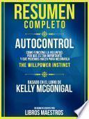 Resumen Completo | Autocontrol: Como Funciona La Voluntad, Por Que Es Tan Importante Y Que Podemos Hacer Para Mejorarla (The Willpower Instinct) - Basado En El Libro De Kelly Mcgonigal