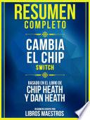 Resumen Completo: Cambia El Chip (Switch) - Basado En El Libro De Chip Heath Y Dan Heath