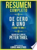 Resumen Completo: De Cero A Uno (Zero To One) - Basado En El Libro De Peter Thiel