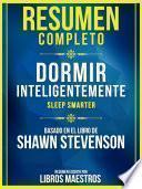 Resumen Completo: Dormir Inteligentemente (Sleep Smarter) - Basado En El Libro De Shawn Stevenson