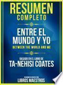 Resumen Completo: Entre El Mundo Y Yo (Between The World And Me) - Basado En El Libro De Ta-Nehisi Coates