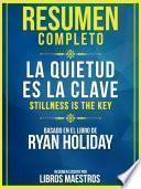 Resumen Completo: La Quietud Es La Clave (Stillness Is The Key) - Basado En El Libro De Ryan Holiday