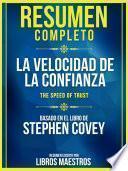 Resumen Completo: La Velocidad De La Confianza (The Speed Of Trust) - Basado En El Libro De Stephen Covey