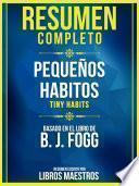 Resumen Completo: Pequeños Habitos (Tiny Habits) - Basado En El Libro De B. J. Fogg
