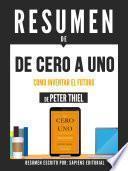 Resumen De De Cero A Uno: Como Inventar El Futuro - De Peter Thiel