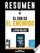 Resumen De El Ego Es El Enemigo - De Ryan Holiday