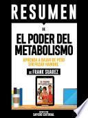 Resumen De El Poder Del Metabolismo: Aprenda A Bajar De Peso Sin Pasar Hambre - De Frank Suarez