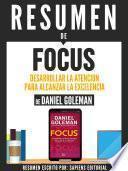 Resumen De Focus: Desarrollar La Atencion Para Alcanzar La Excelencia - De Daniel Goleman
