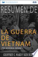 Resumen De La Guerra De Vietnam: Una Historia Íntima Por Geoffrey C. Ward Y Ken Burns
