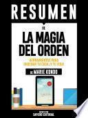 Resumen De La Magia Del Orden: Herramientas Para Ordenar Tu Casa ¡Y Tu Vida! - De Marie Kondo
