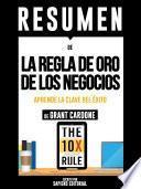 Resumen De La Regla De Oro De Los Negocios: Aprende La Clave Del Exito - De Grant Cardone