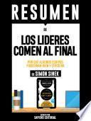 Resumen De Los Lideres Comen Al Final: Por Que Algunos Equipos Funcionan Bien Y Otros No - De Simon Sinek