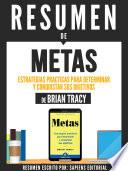 Resumen De Metas: Estrategias Practicas Para Determinar Y Conquistar Sus Objetivos - De Brian Tracy
