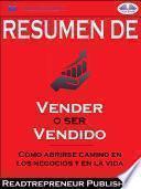 """Resumen De """"Vender O Ser Vendido: Cómo Abrirse Camino En Los Negocios Y En La Vida"""""""